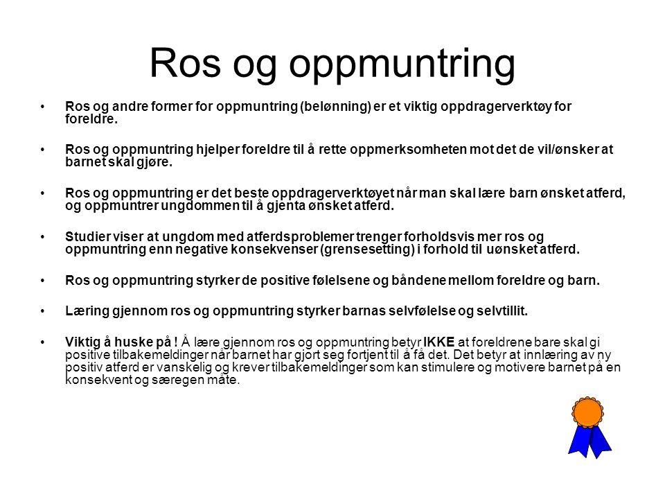 Ros og oppmuntring Ros og andre former for oppmuntring (belønning) er et viktig oppdragerverktøy for foreldre.