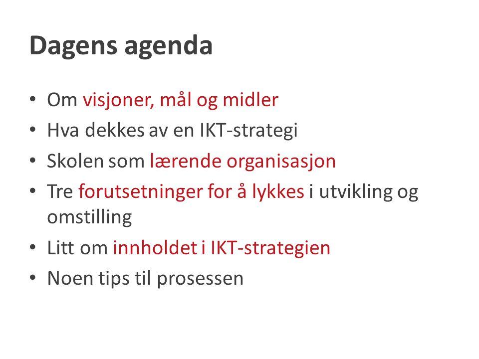 Dagens agenda Om visjoner, mål og midler Hva dekkes av en IKT-strategi