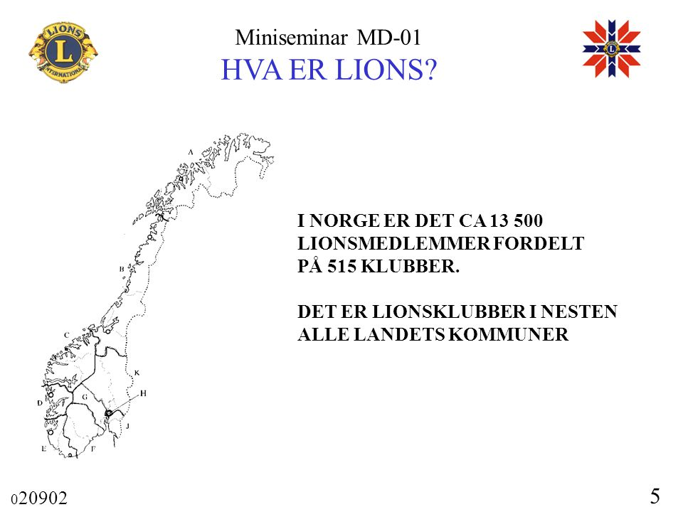 I NORGE ER DET CA 13 500 LIONSMEDLEMMER FORDELT. PÅ 515 KLUBBER.