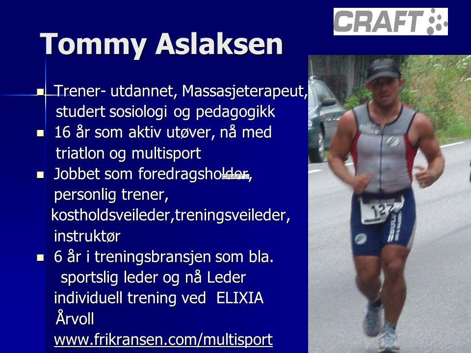 Tommy Aslaksen Trener- utdannet, Massasjeterapeut,