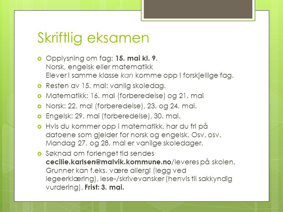 Skriftlig eksamen Opplysning om fag: 15. mai kl. 9. Norsk, engelsk eller matematikk Elever i samme klasse kan komme opp i forskjellige fag.