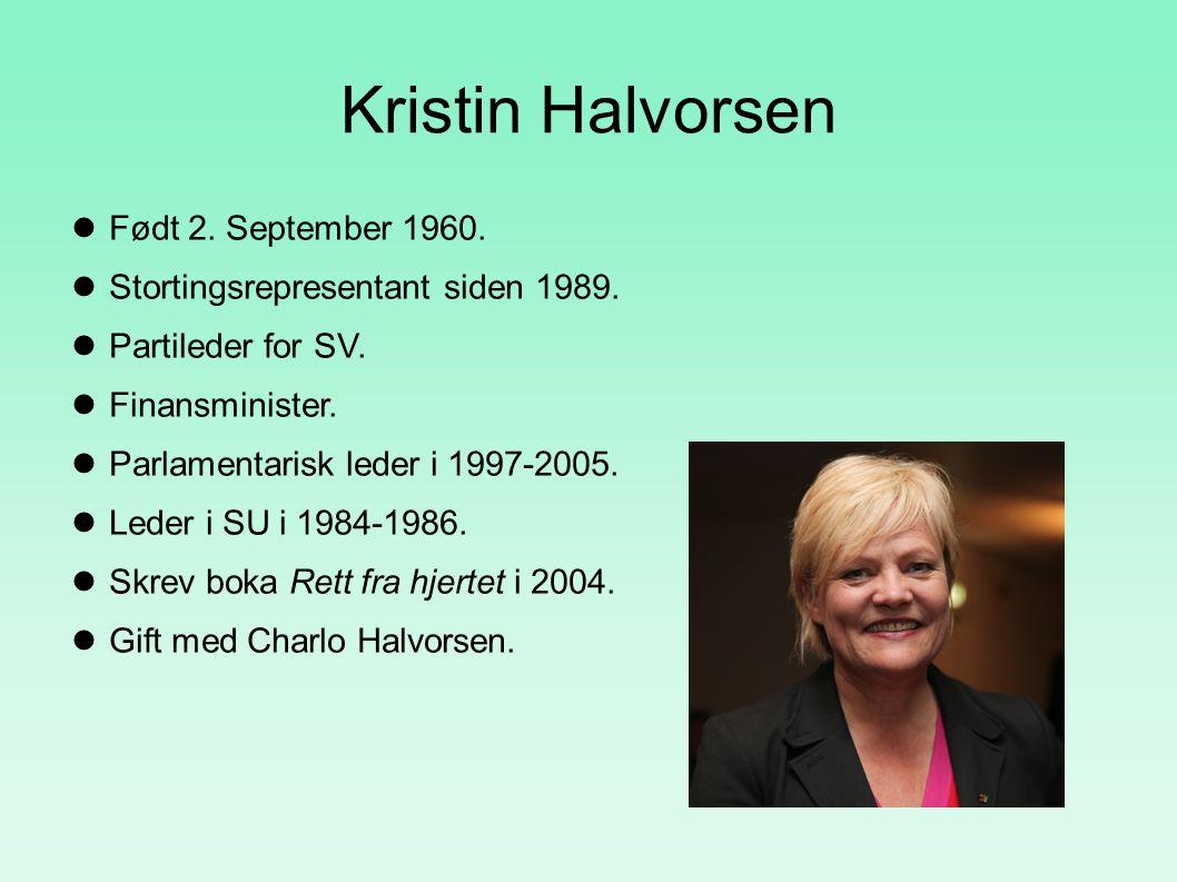Kristin Halvorsen Født 2. September 1960.