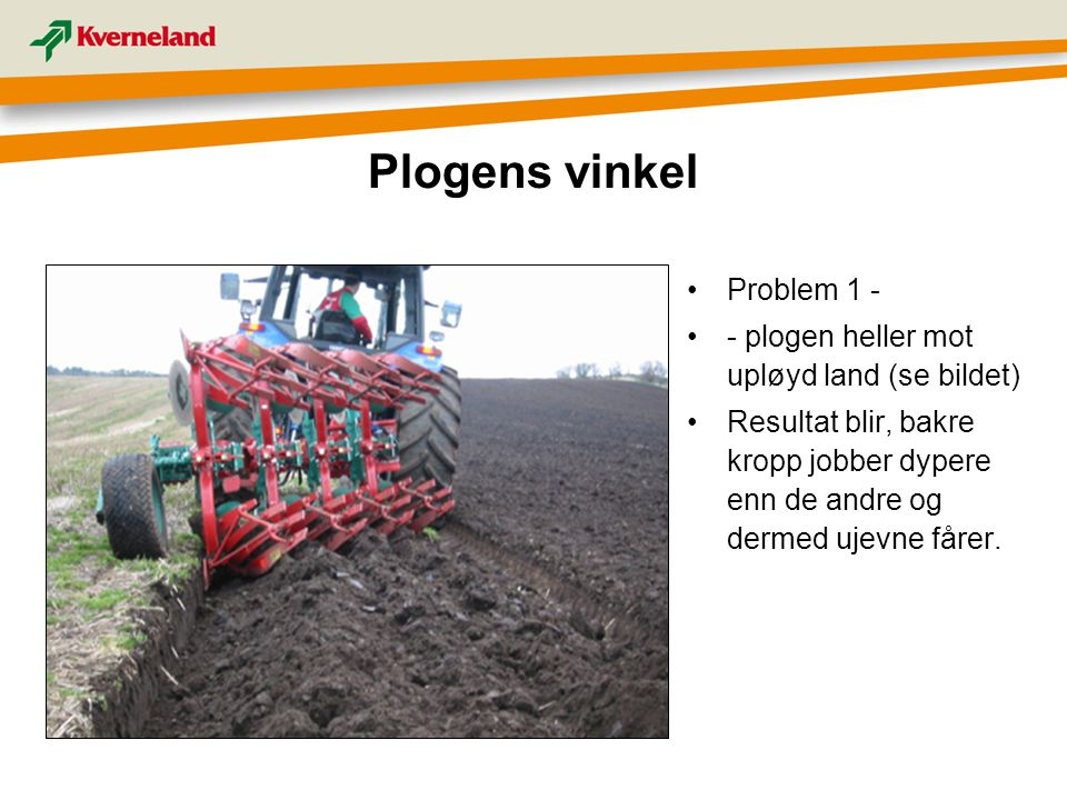 Plogens vinkel Problem 1 - - plogen heller mot upløyd land (se bildet)