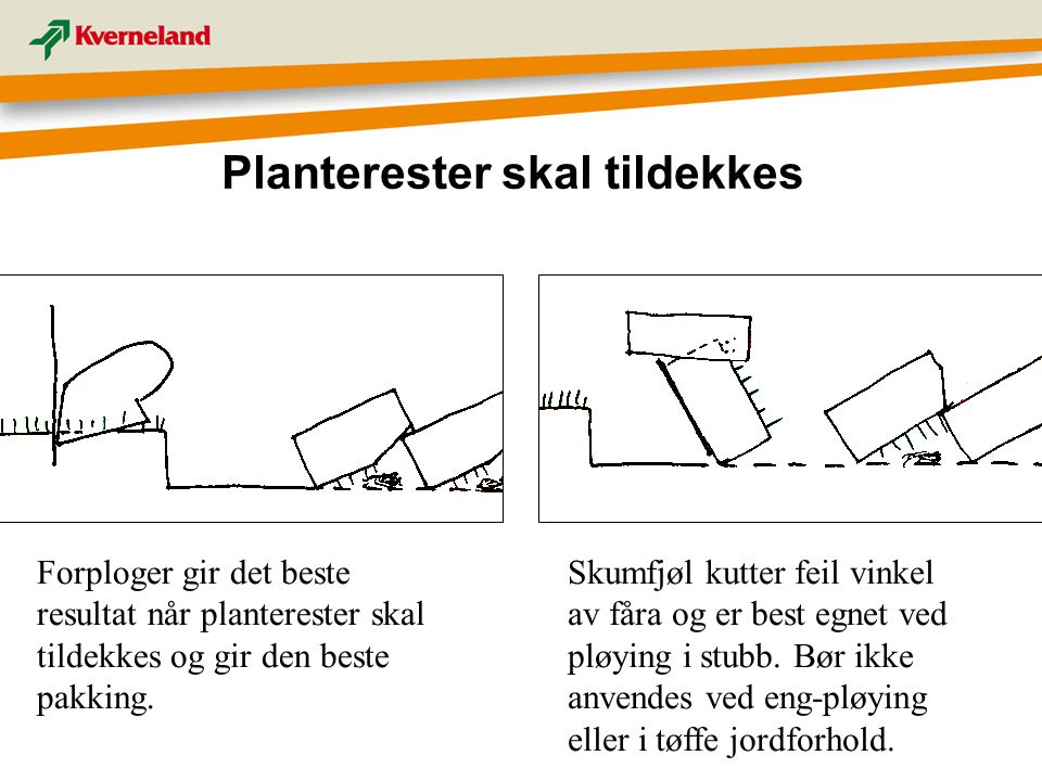 Planterester skal tildekkes