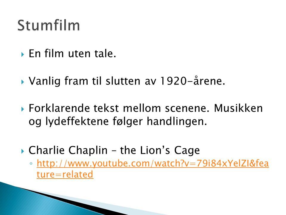 Stumfilm En film uten tale. Vanlig fram til slutten av 1920-årene.