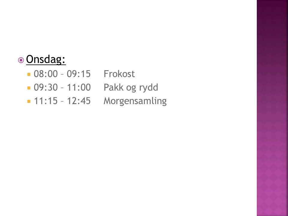 Onsdag: 08:00 – 09:15 Frokost 09:30 – 11:00 Pakk og rydd