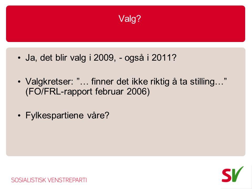 Valg Ja, det blir valg i 2009, - også i 2011 Valgkretser: … finner det ikke riktig å ta stilling… (FO/FRL-rapport februar 2006)