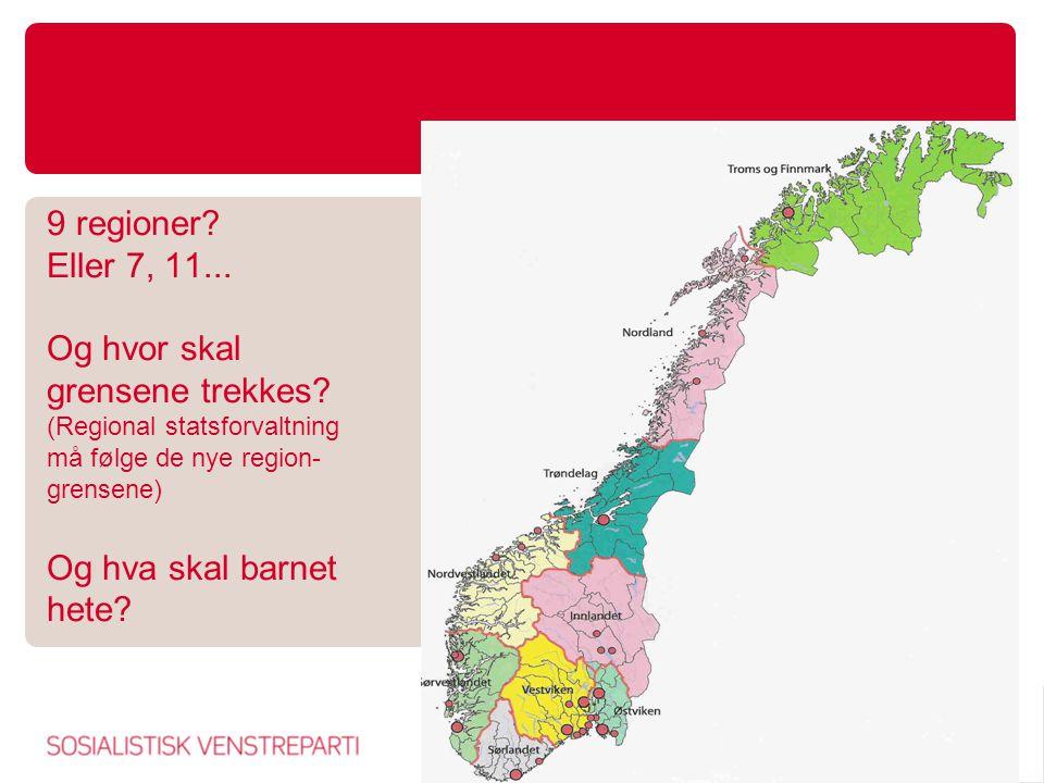 9 regioner. Eller 7, 11. Og hvor skal grensene trekkes