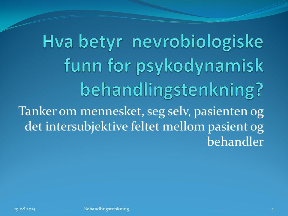 Hva betyr nevrobiologiske funn for psykodynamisk behandlingstenkning
