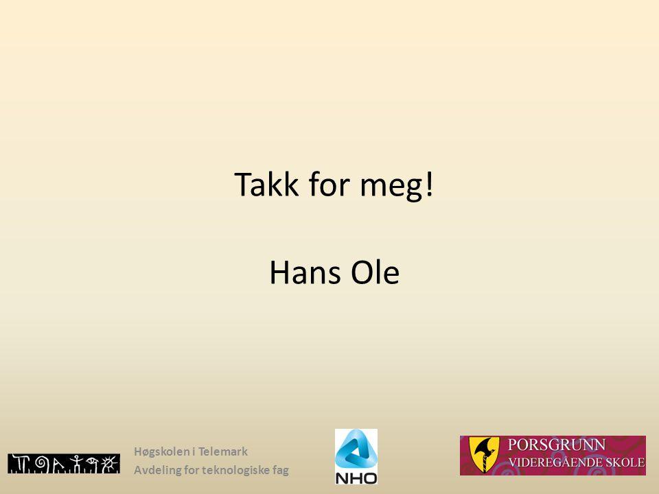 Takk for meg! Hans Ole Høgskolen i Telemark