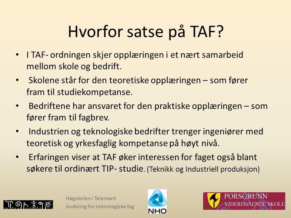 Hvorfor satse på TAF I TAF- ordningen skjer opplæringen i et nært samarbeid mellom skole og bedrift.