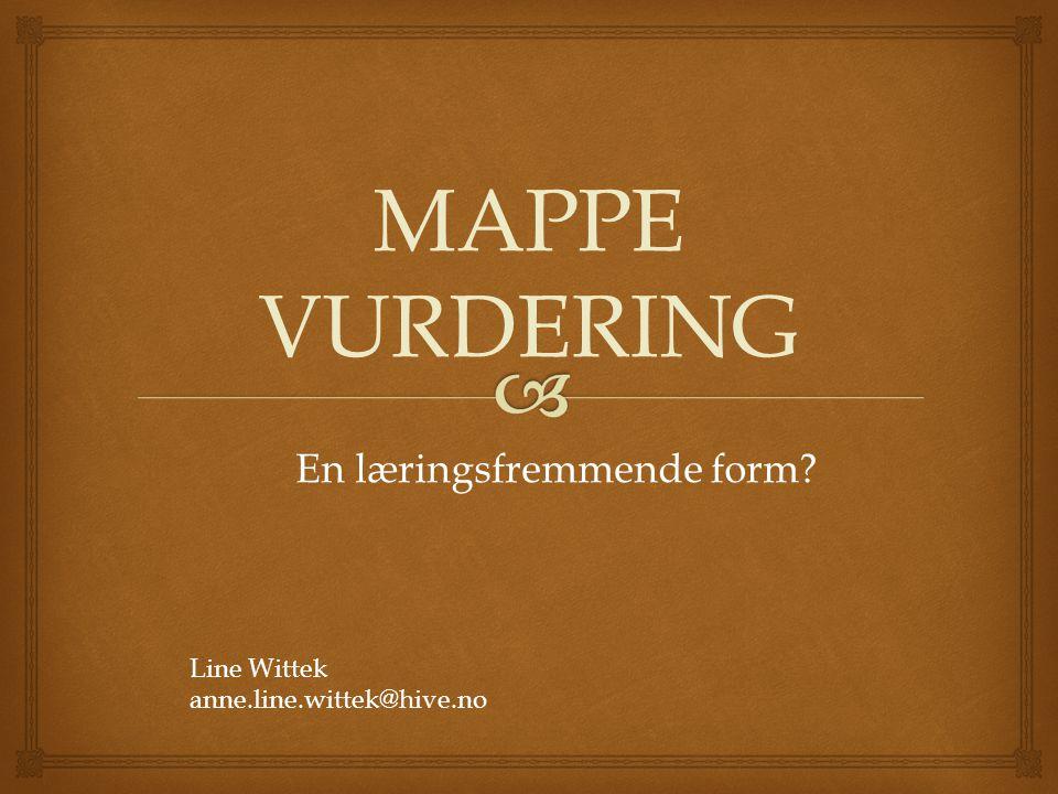 MAPPE VURDERING En læringsfremmende form Line Wittek