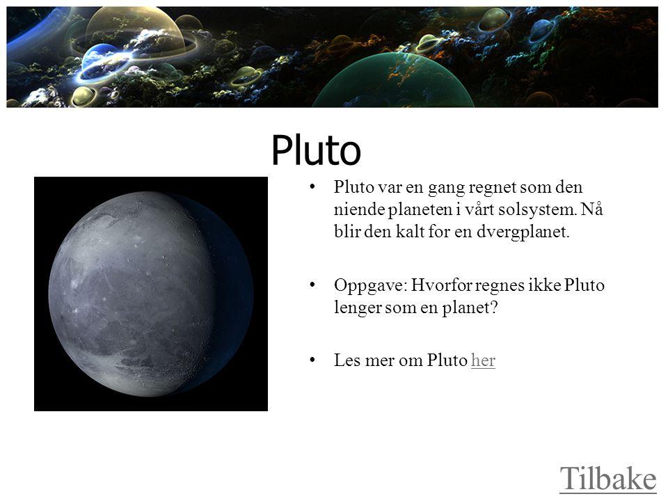 Pluto Pluto var en gang regnet som den niende planeten i vårt solsystem. Nå blir den kalt for en dvergplanet.