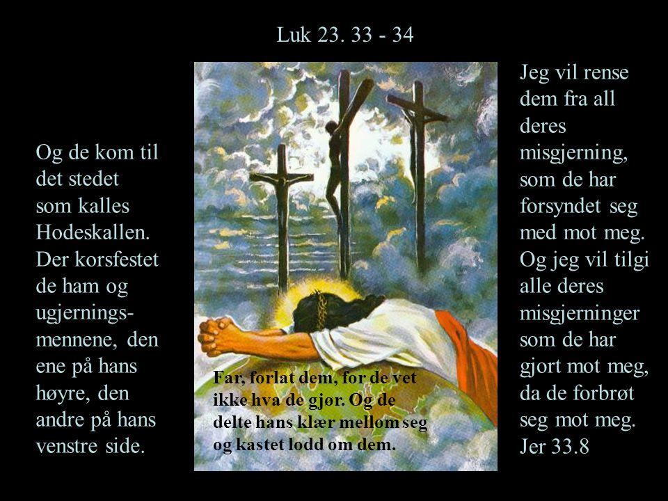 Luk 23. 33 - 34