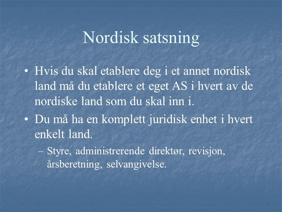 Nordisk satsning Hvis du skal etablere deg i et annet nordisk land må du etablere et eget AS i hvert av de nordiske land som du skal inn i.