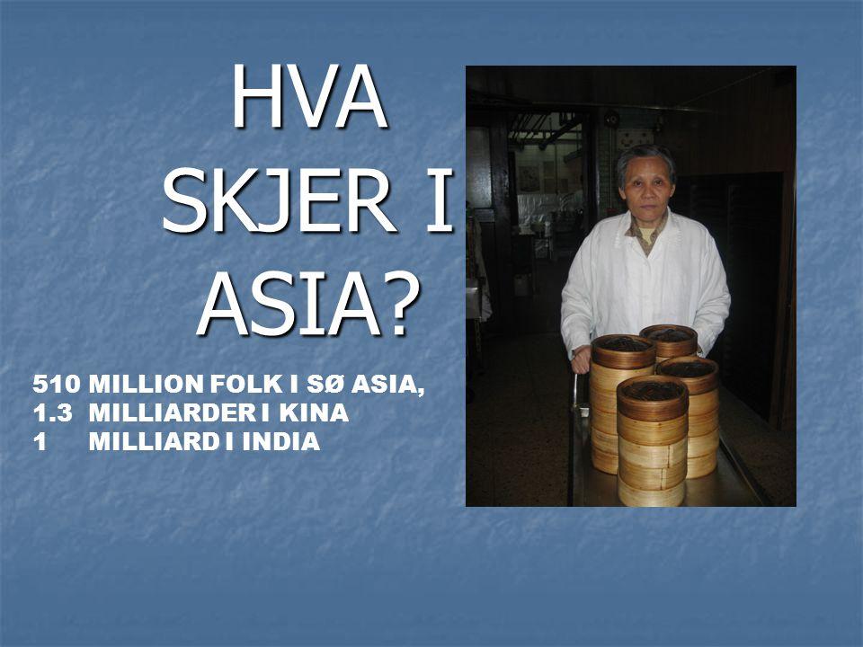 HVA SKJER I ASIA 510 MILLION FOLK I SØ ASIA, 1.3 MILLIARDER I KINA