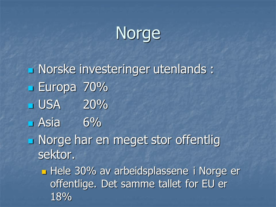 Norge Norske investeringer utenlands : Europa 70% USA 20% Asia 6%