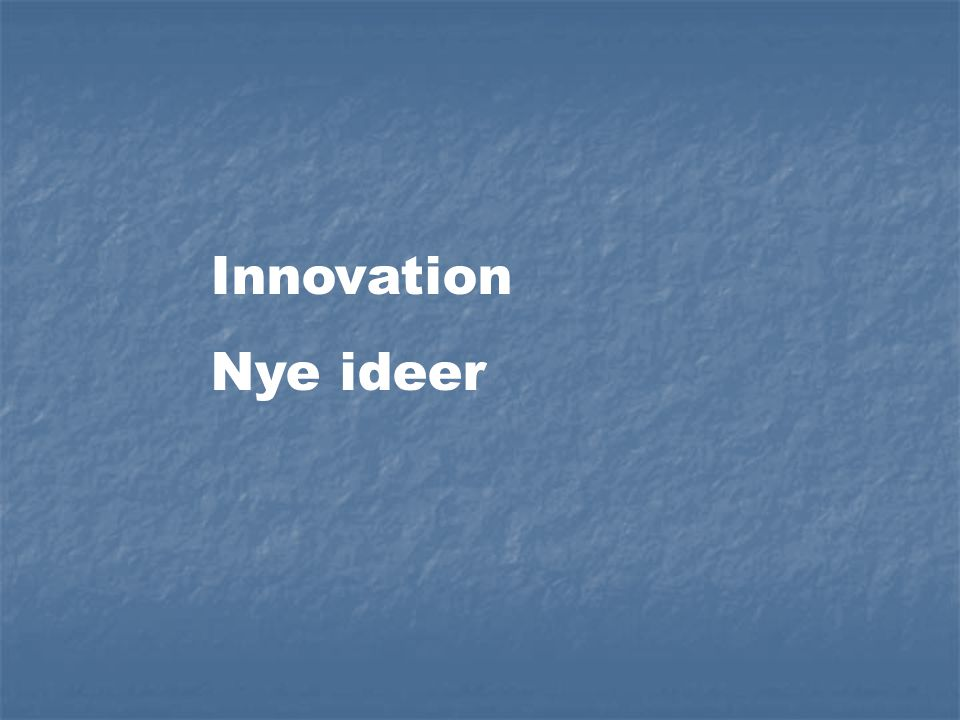 Innovation Nye ideer