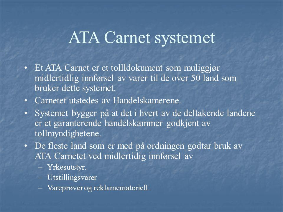 ATA Carnet systemet Et ATA Carnet er et tollldokument som muliggjør midlertidlig innførsel av varer til de over 50 land som bruker dette systemet.