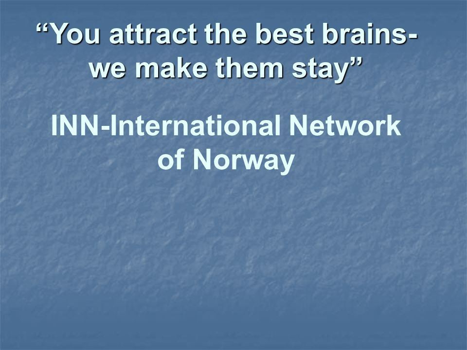 You attract the best brains-we make them stay