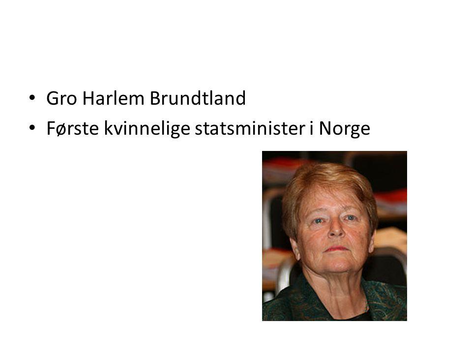 Gro Harlem Brundtland Første kvinnelige statsminister i Norge