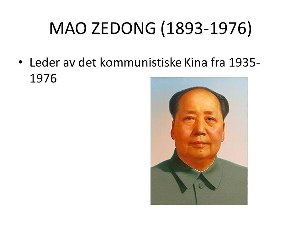 MAO ZEDONG (1893-1976) Leder av det kommunistiske Kina fra 1935-1976