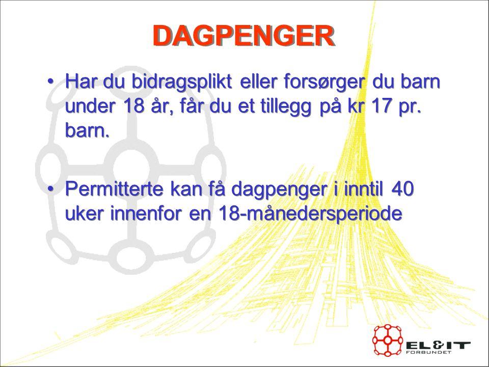 DAGPENGER Har du bidragsplikt eller forsørger du barn under 18 år, får du et tillegg på kr 17 pr. barn.