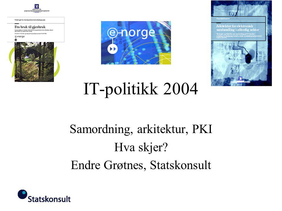 Samordning, arkitektur, PKI Hva skjer Endre Grøtnes, Statskonsult