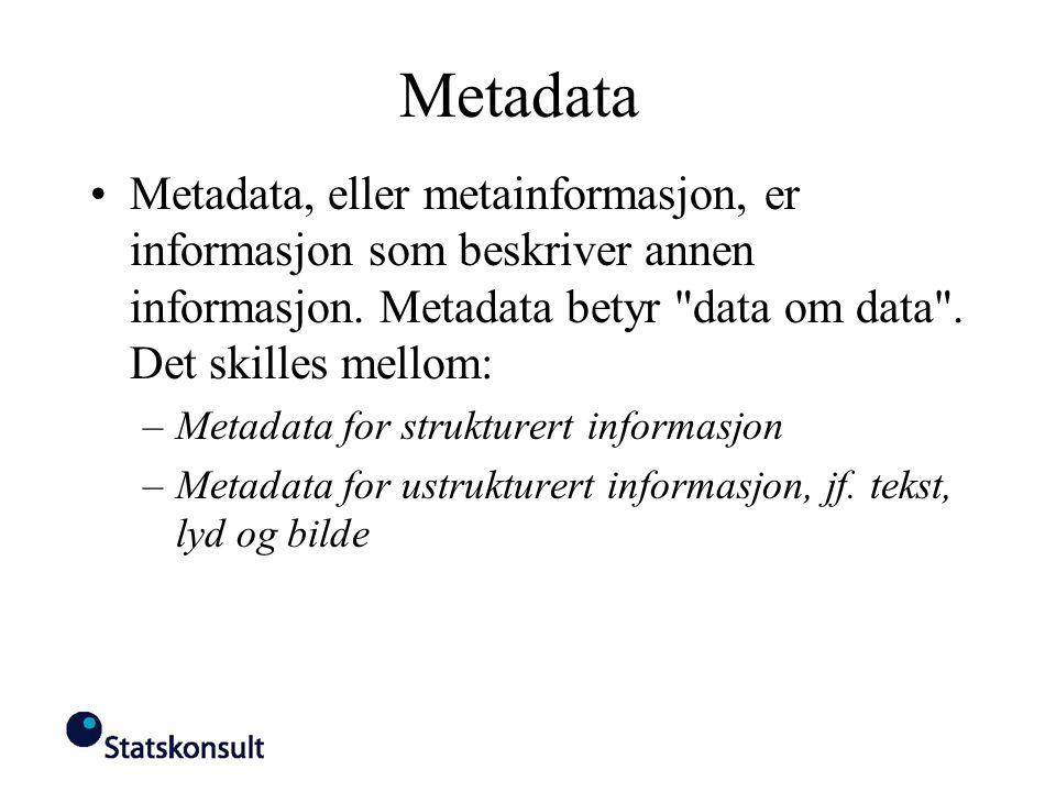 Metadata Metadata, eller metainformasjon, er informasjon som beskriver annen informasjon. Metadata betyr data om data . Det skilles mellom: