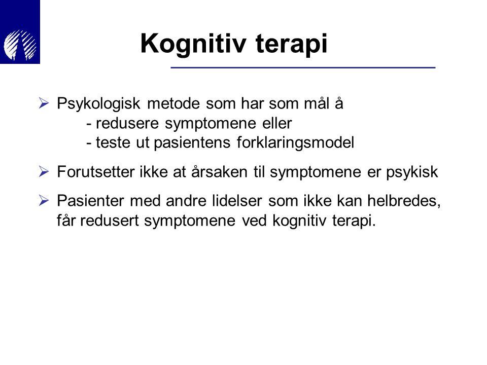 Kognitiv terapi Psykologisk metode som har som mål å - redusere symptomene eller - teste ut pasientens forklaringsmodel.