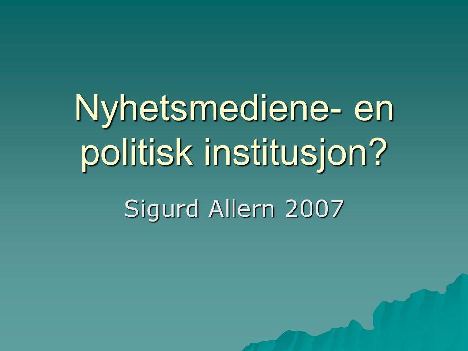 Nyhetsmediene- en politisk institusjon