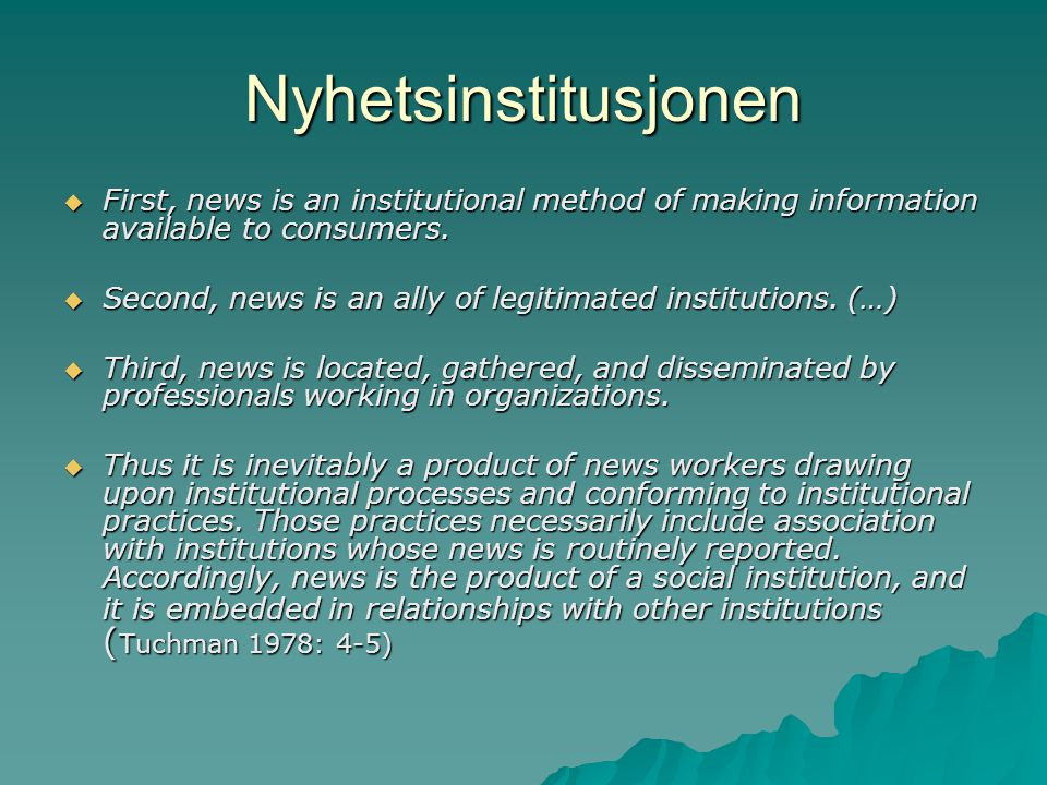 Nyhetsinstitusjonen First, news is an institutional method of making information available to consumers.