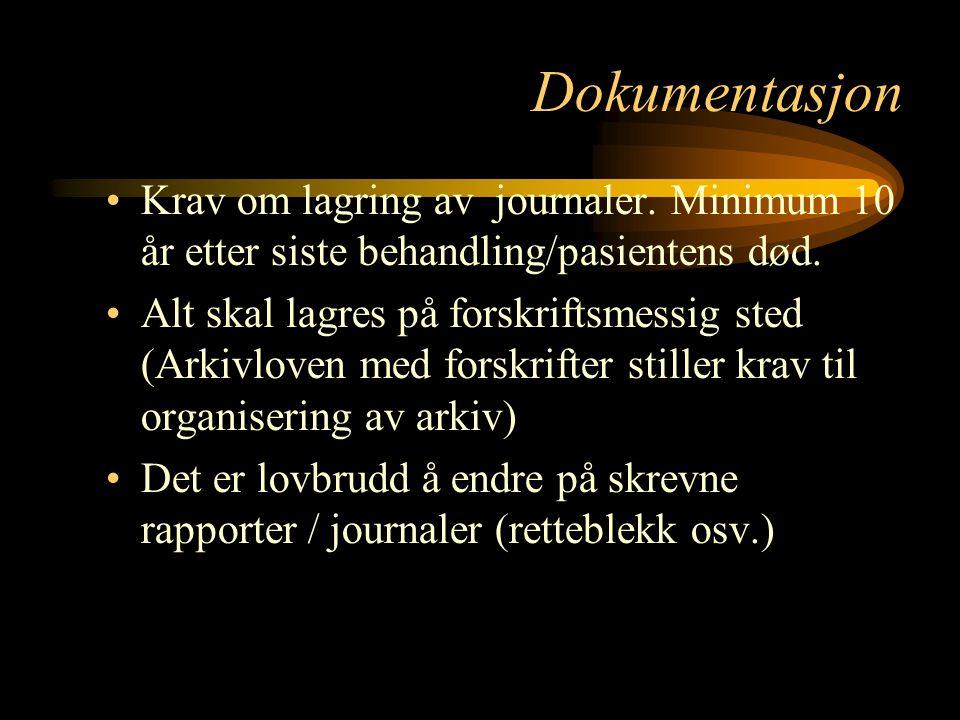 Dokumentasjon Krav om lagring av journaler. Minimum 10 år etter siste behandling/pasientens død.