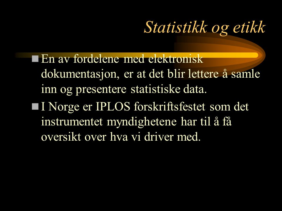 Statistikk og etikk En av fordelene med elektronisk dokumentasjon, er at det blir lettere å samle inn og presentere statistiske data.