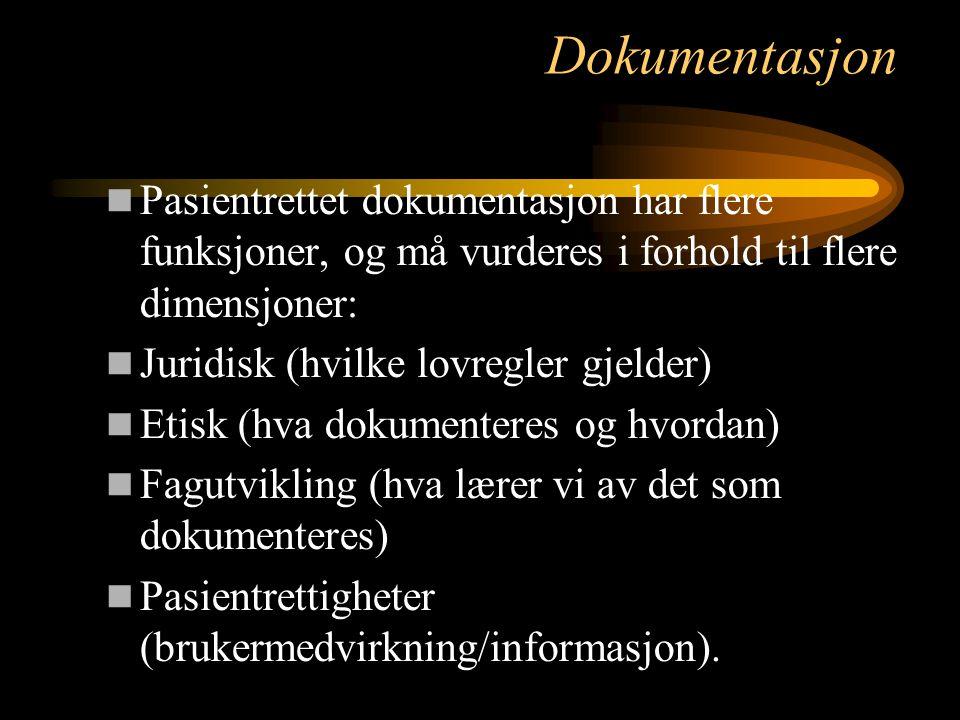 Dokumentasjon Pasientrettet dokumentasjon har flere funksjoner, og må vurderes i forhold til flere dimensjoner: