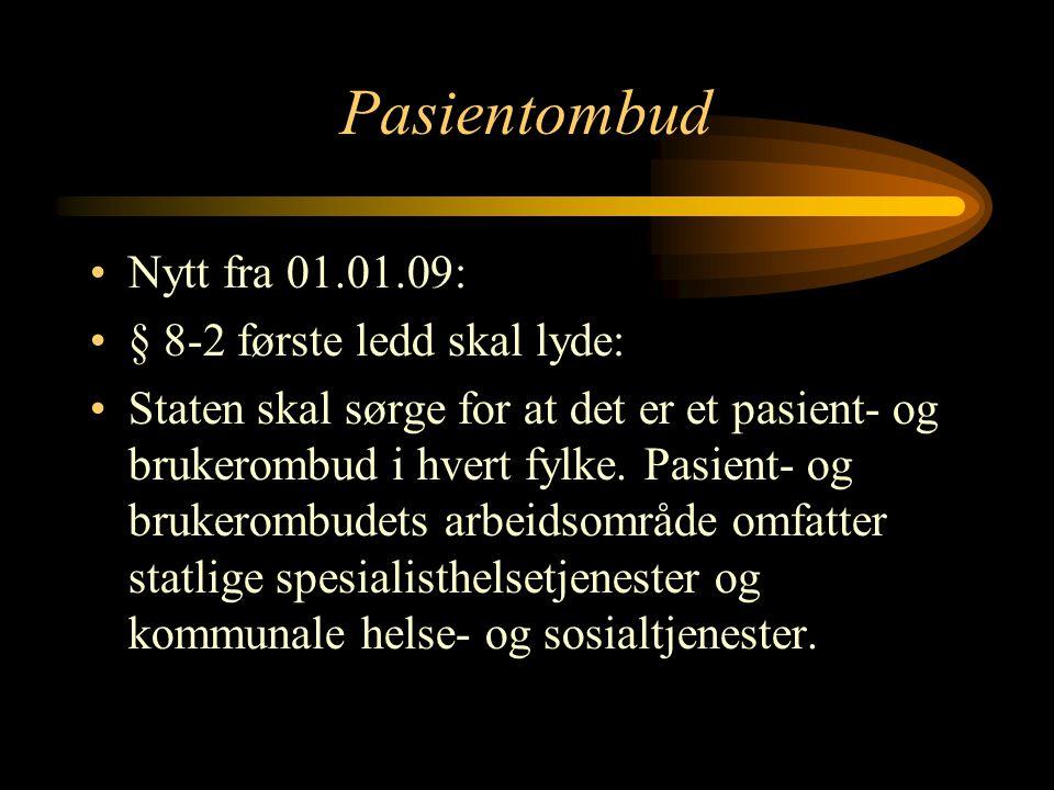 Pasientombud Nytt fra 01.01.09: § 8-2 første ledd skal lyde: