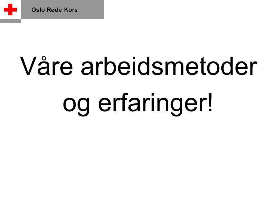 Oslo Røde Kors Våre arbeidsmetoder og erfaringer!