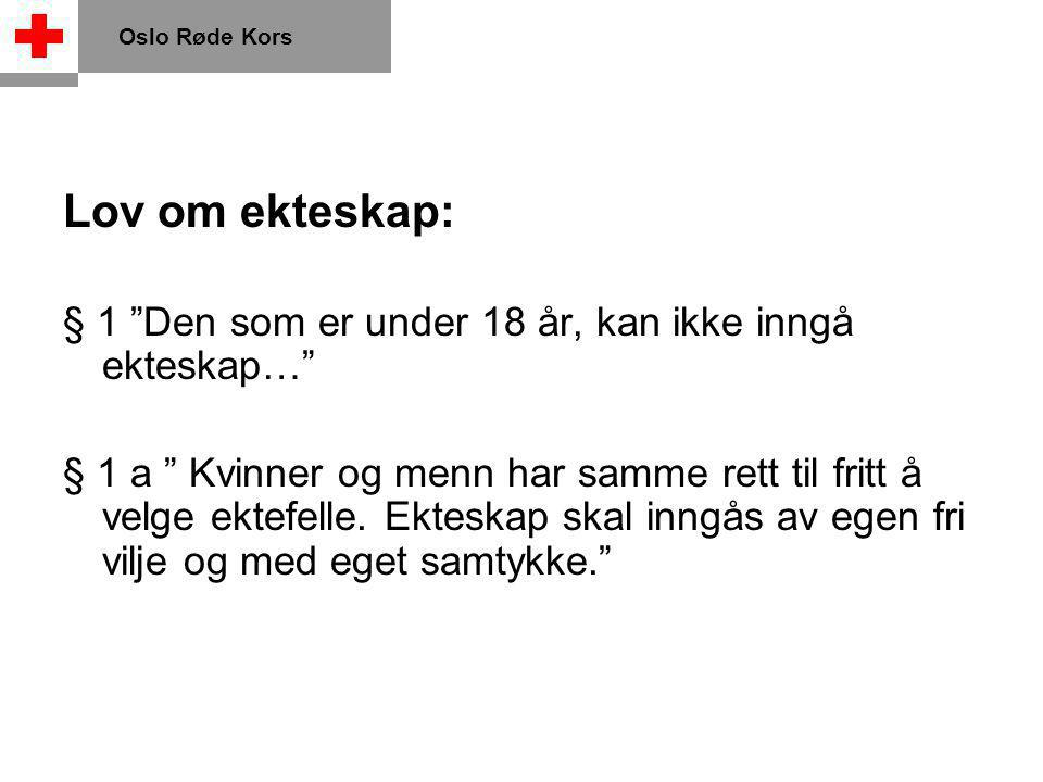 Oslo Røde Kors Lov om ekteskap: § 1 Den som er under 18 år, kan ikke inngå ekteskap…