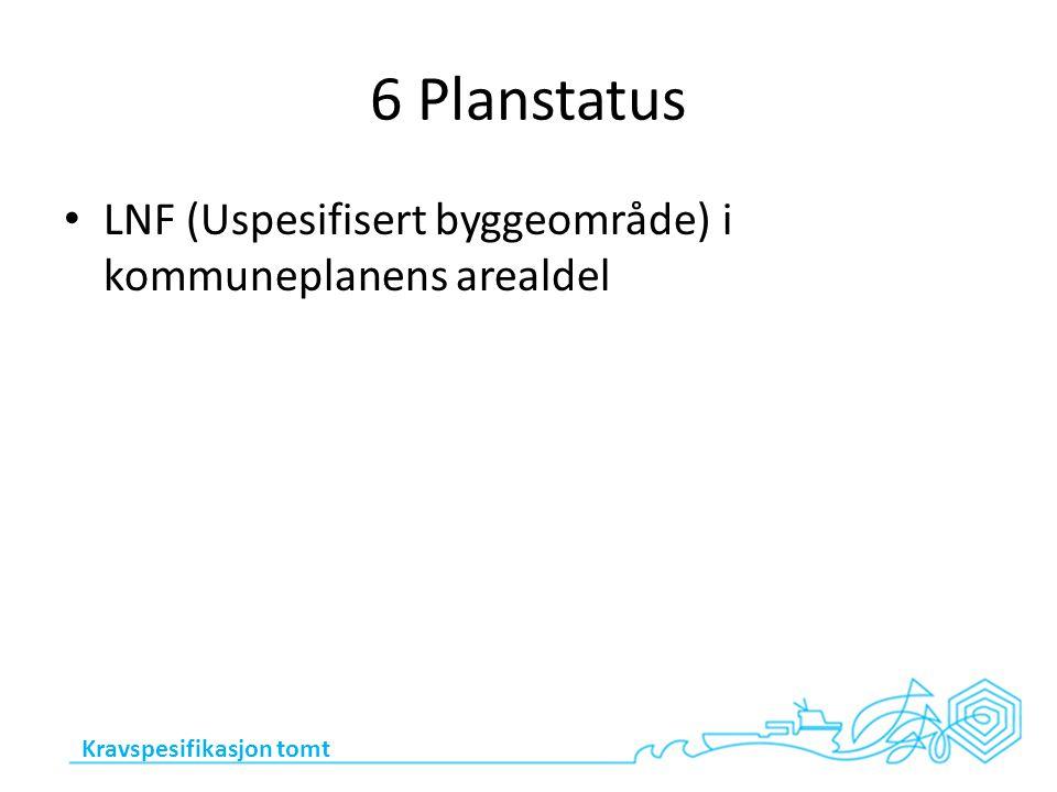 6 Planstatus LNF (Uspesifisert byggeområde) i kommuneplanens arealdel