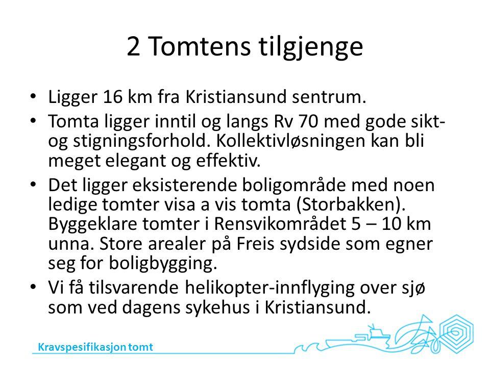 2 Tomtens tilgjenge Ligger 16 km fra Kristiansund sentrum.