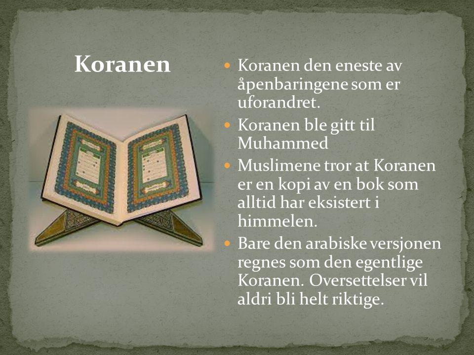 Koranen Koranen den eneste av åpenbaringene som er uforandret.