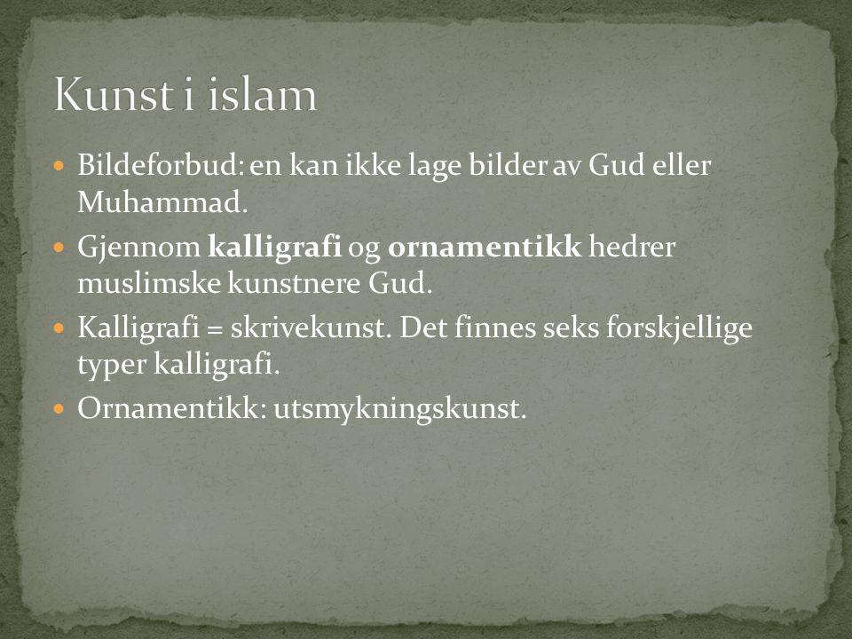 Kunst i islam Bildeforbud: en kan ikke lage bilder av Gud eller Muhammad. Gjennom kalligrafi og ornamentikk hedrer muslimske kunstnere Gud.