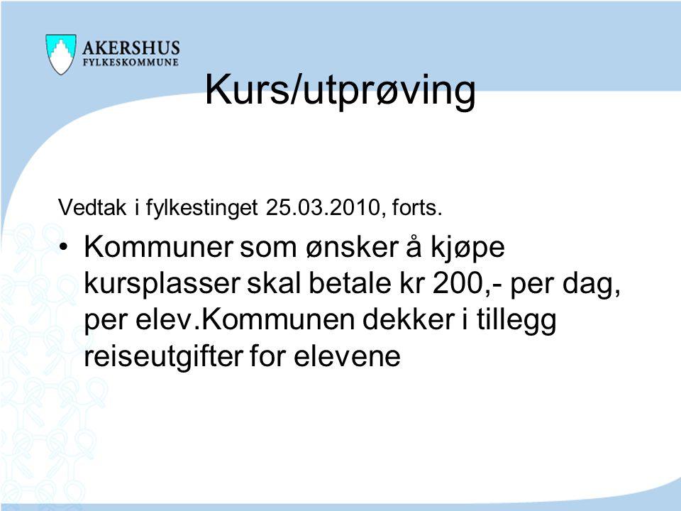 Kurs/utprøving Vedtak i fylkestinget 25.03.2010, forts.