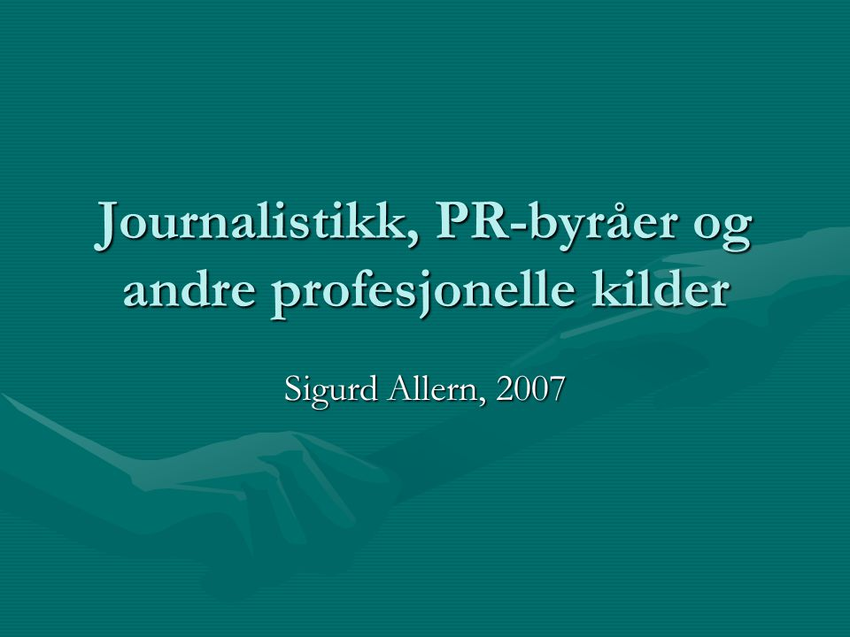 Journalistikk, PR-byråer og andre profesjonelle kilder