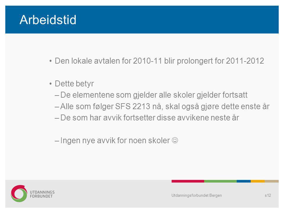 Arbeidstid Den lokale avtalen for 2010-11 blir prolongert for 2011-2012. Dette betyr. De elementene som gjelder alle skoler gjelder fortsatt.