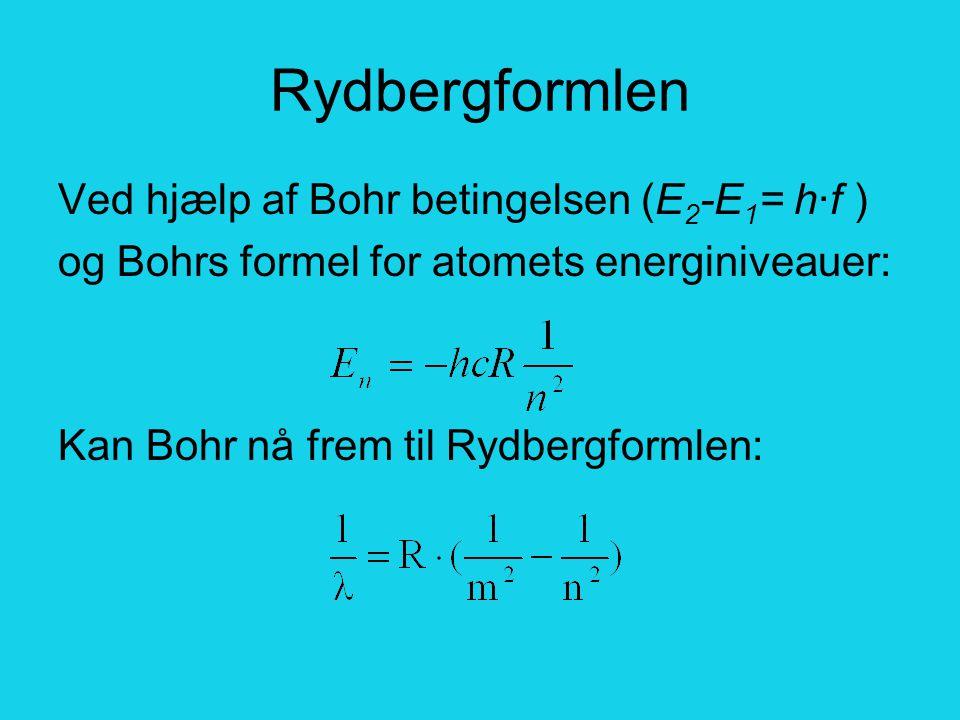 Rydbergformlen Ved hjælp af Bohr betingelsen (E2-E1= h·f ) og Bohrs formel for atomets energiniveauer: Kan Bohr nå frem til Rydbergformlen: