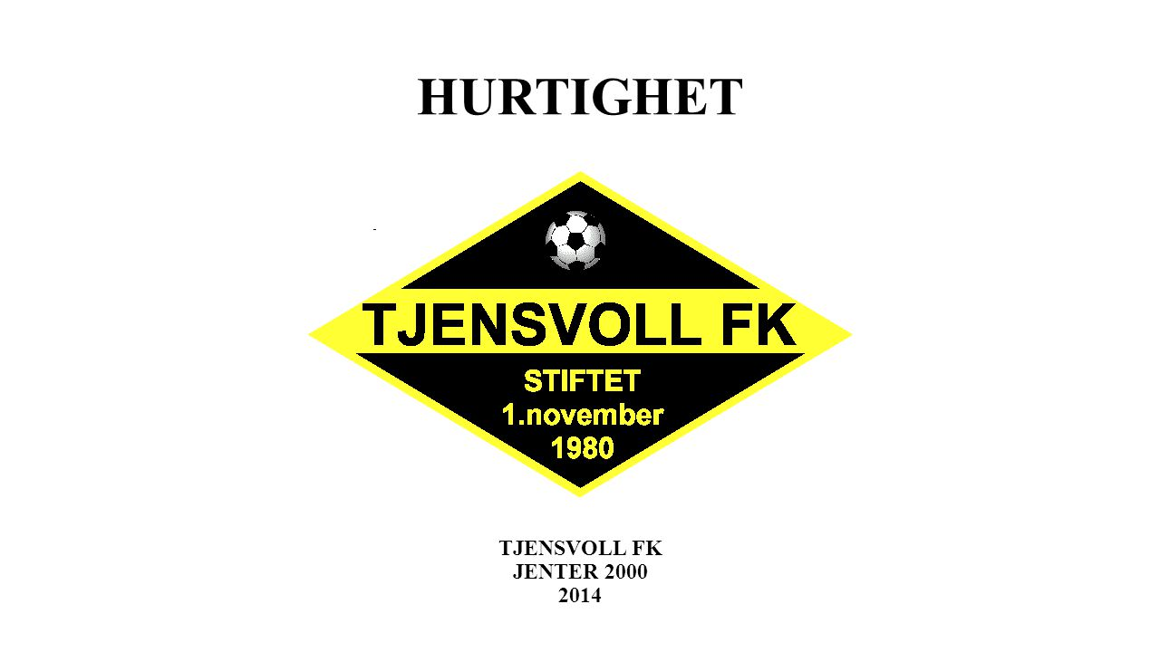 HURTIGHET TJENSVOLL FK JENTER 2000 2014