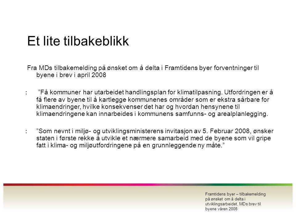 Et lite tilbakeblikk Fra MDs tilbakemelding på ønsket om å delta i Framtidens byer forventninger til byene i brev i april 2008.