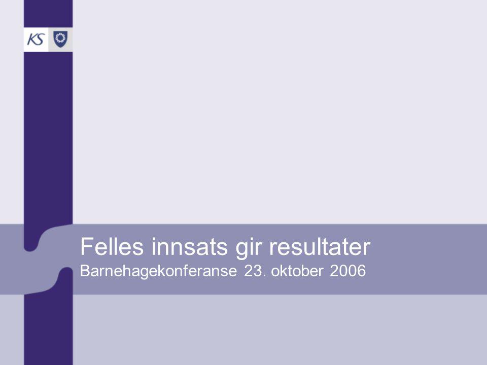 Felles innsats gir resultater Barnehagekonferanse 23. oktober 2006