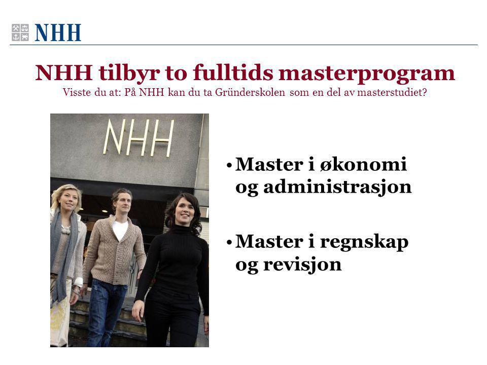 NHH tilbyr to fulltids masterprogram Visste du at: På NHH kan du ta Gründerskolen som en del av masterstudiet